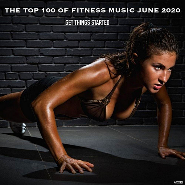 VA - The Top 100 Of Fitness Music June 2020 Get Things Started (2020) MP3 скачать торрент